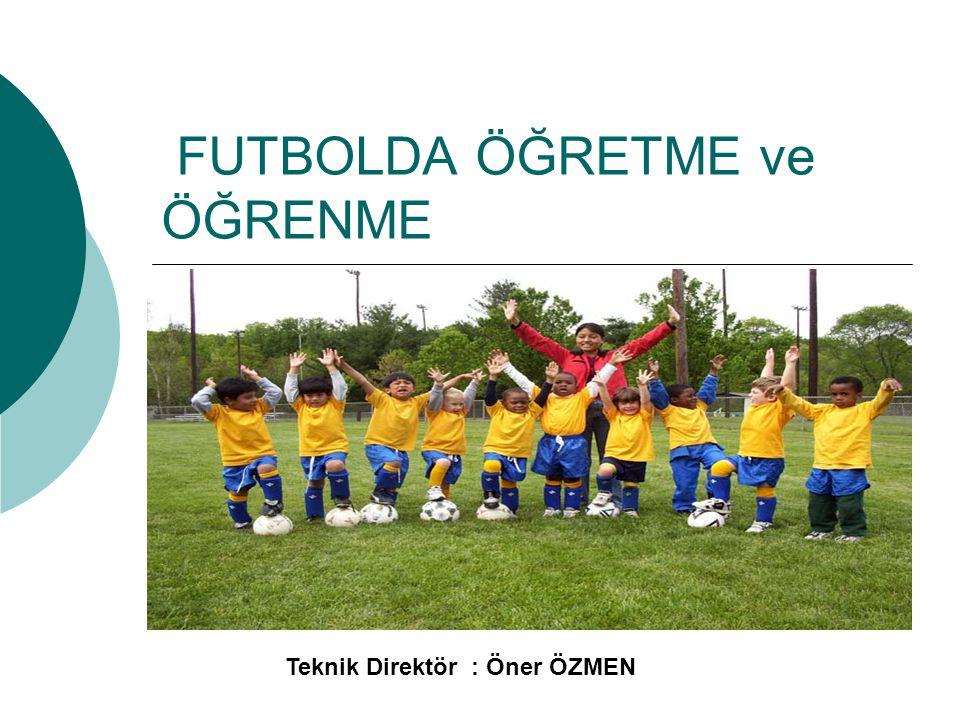 FUTBOLDA ÖĞRETME ve ÖĞRENME ÖNER ÖZMEN 2008 Teknik Direktör : Öner ÖZMEN