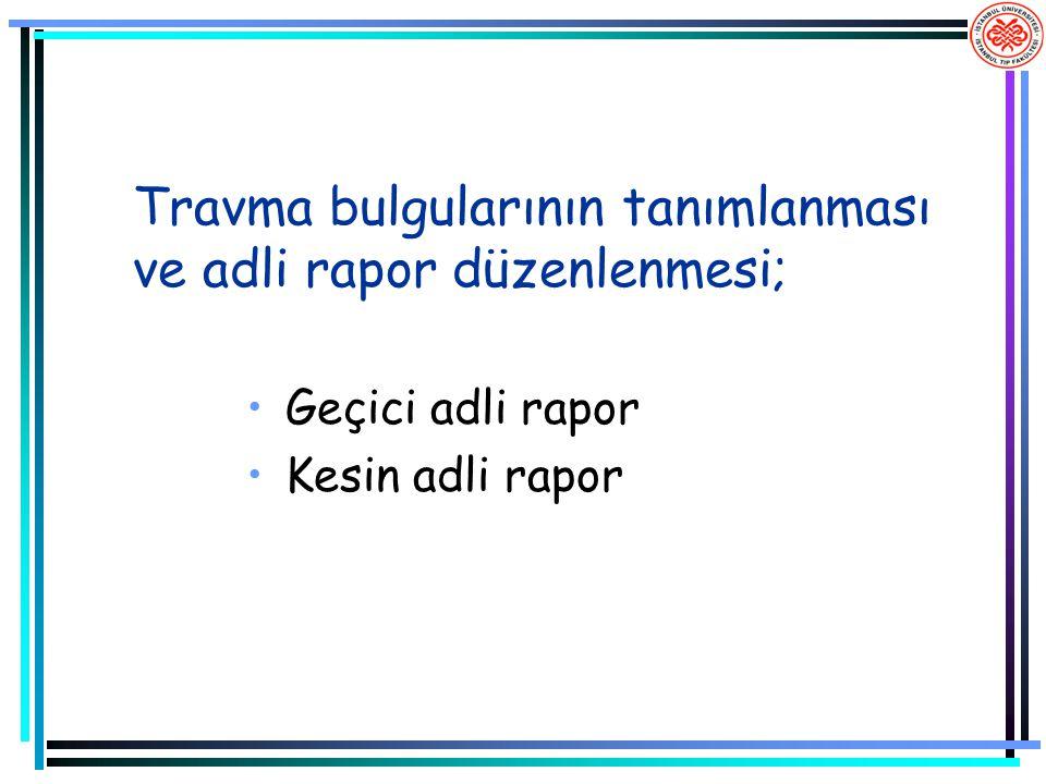 Travma bulgularının tanımlanması ve adli rapor düzenlenmesi; Geçici adli rapor Kesin adli rapor