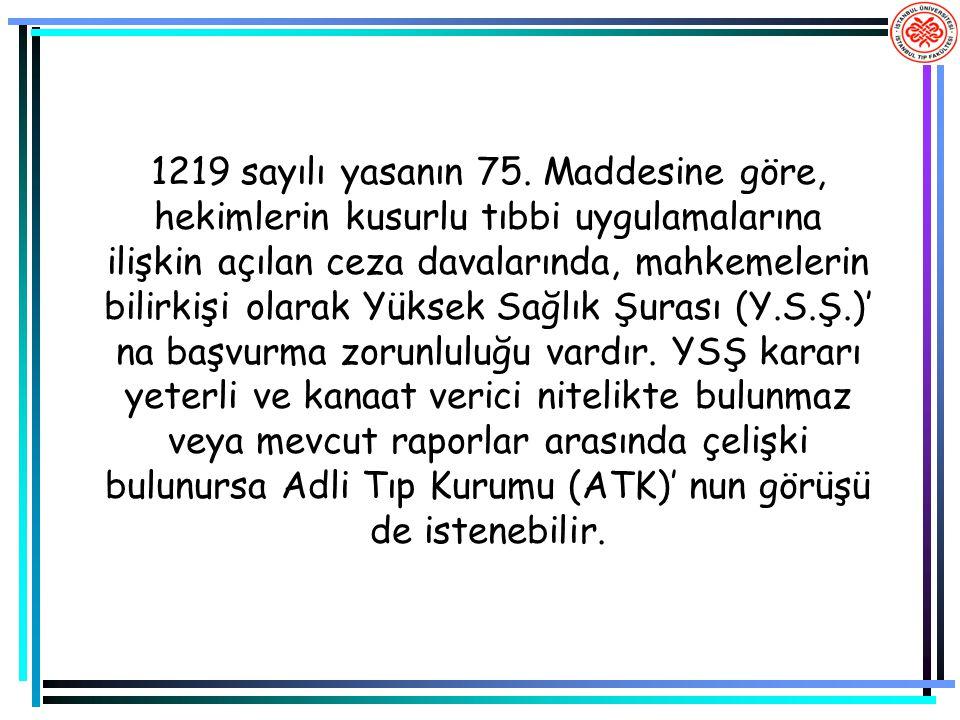 1219 sayılı yasanın 75. Maddesine göre, hekimlerin kusurlu tıbbi uygulamalarına ilişkin açılan ceza davalarında, mahkemelerin bilirkişi olarak Yüksek