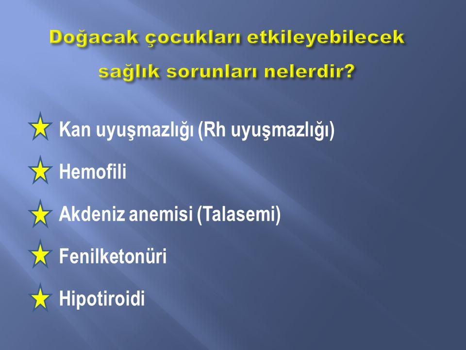 Kan uyuşmazlığı (Rh uyuşmazlığı) Hemofili Akdeniz anemisi (Talasemi) Fenilketonüri Hipotiroidi