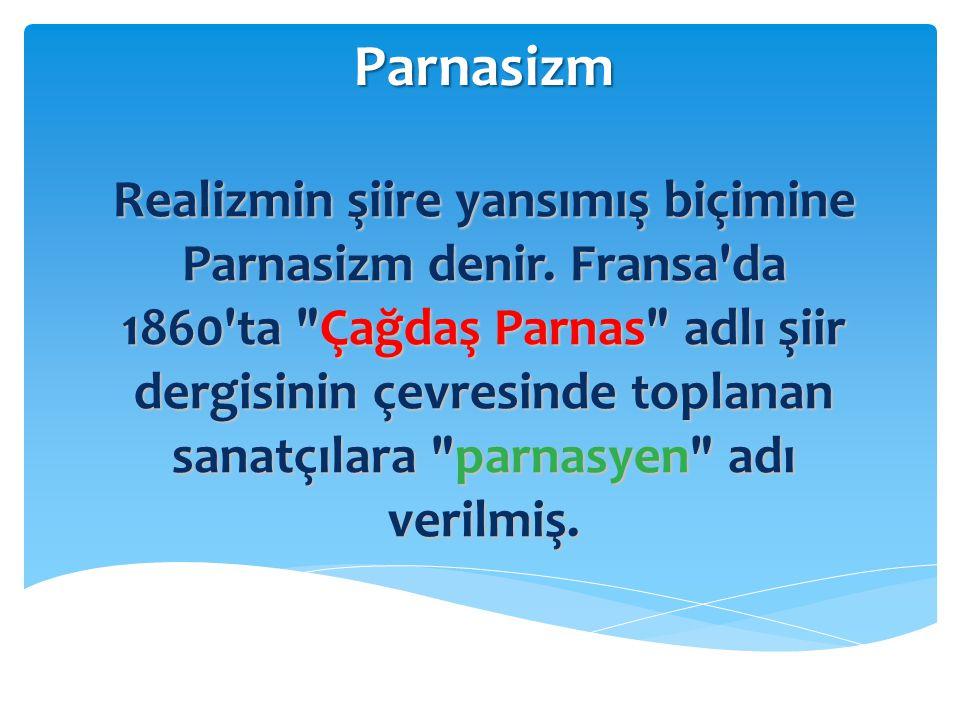 Parnasizm Realizmin şiire yansımış biçimine Parnasizm denir. Fransa'da 1860'ta