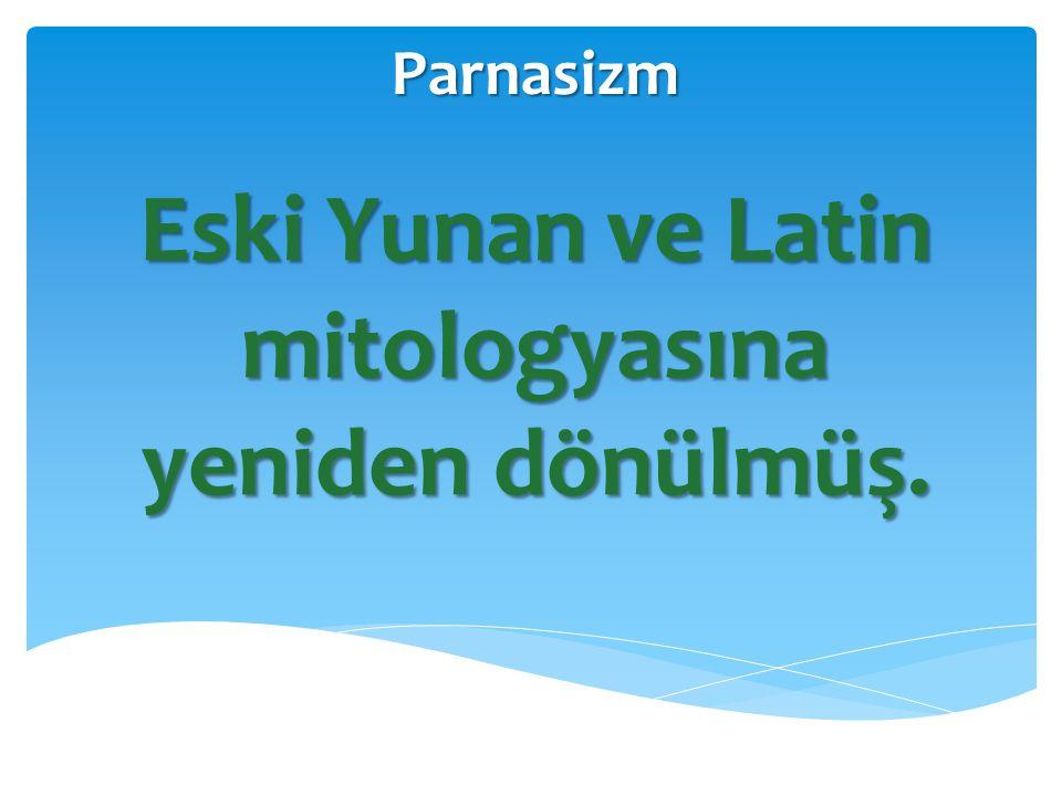 Parnasizm Eski Yunan ve Latin mitologyasına yeniden dönülmüş.