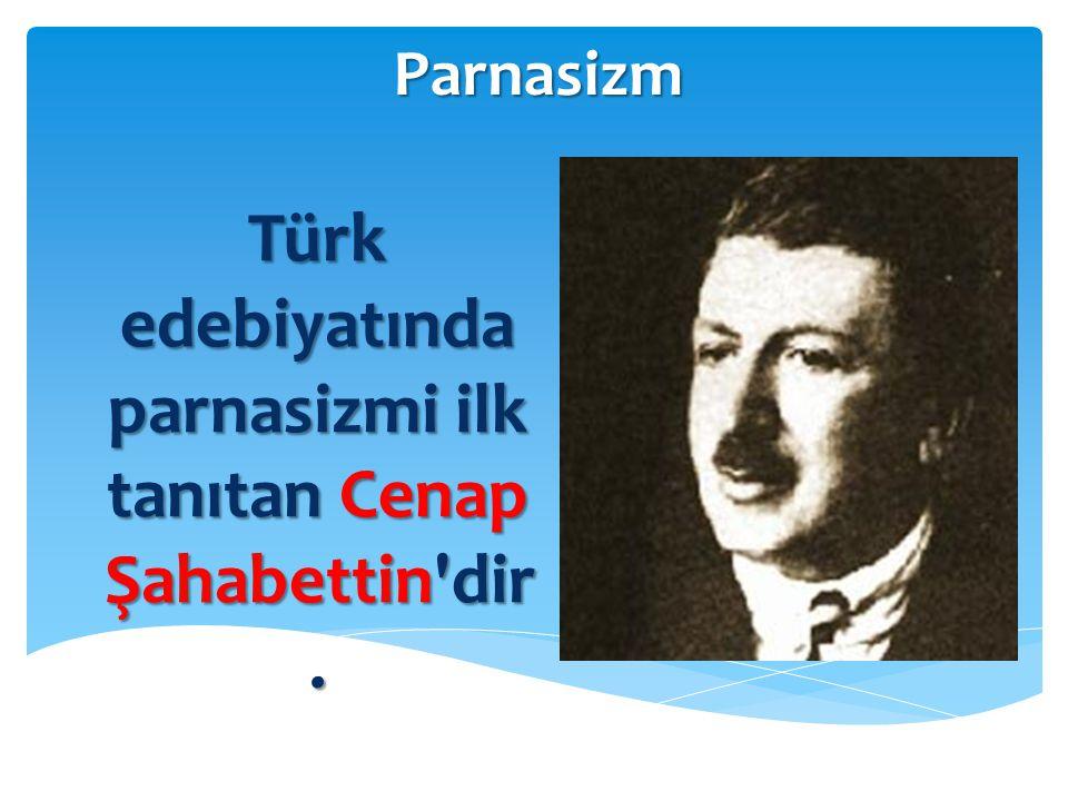 Parnasizm Türk edebiyatında parnasizmi ilk tanıtan Cenap Şahabettin'dir.