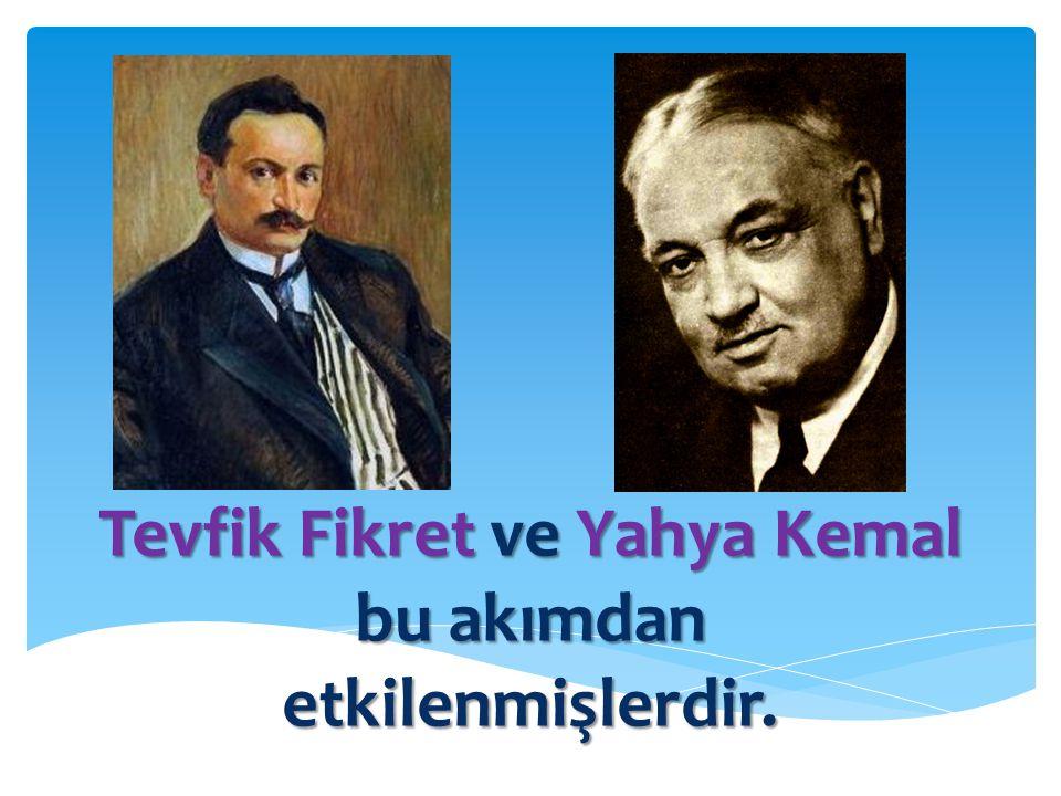 Tevfik Fikret ve Yahya Kemal bu akımdan etkilenmişlerdir.