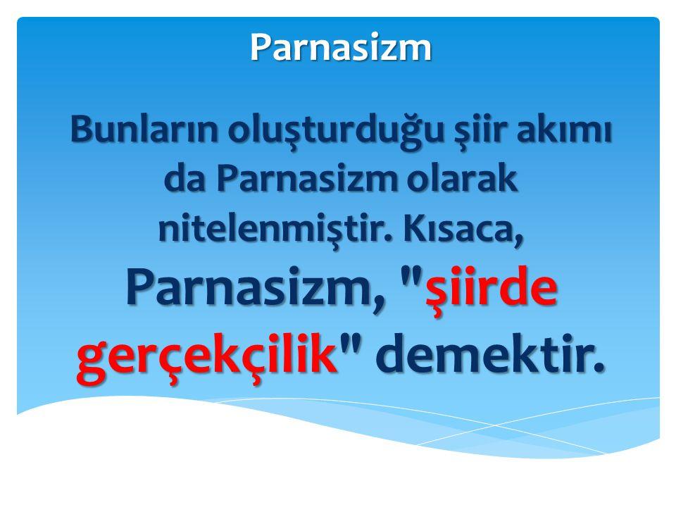 Parnasizm Bunların oluşturduğu şiir akımı da Parnasizm olarak nitelenmiştir. Kısaca, Parnasizm,
