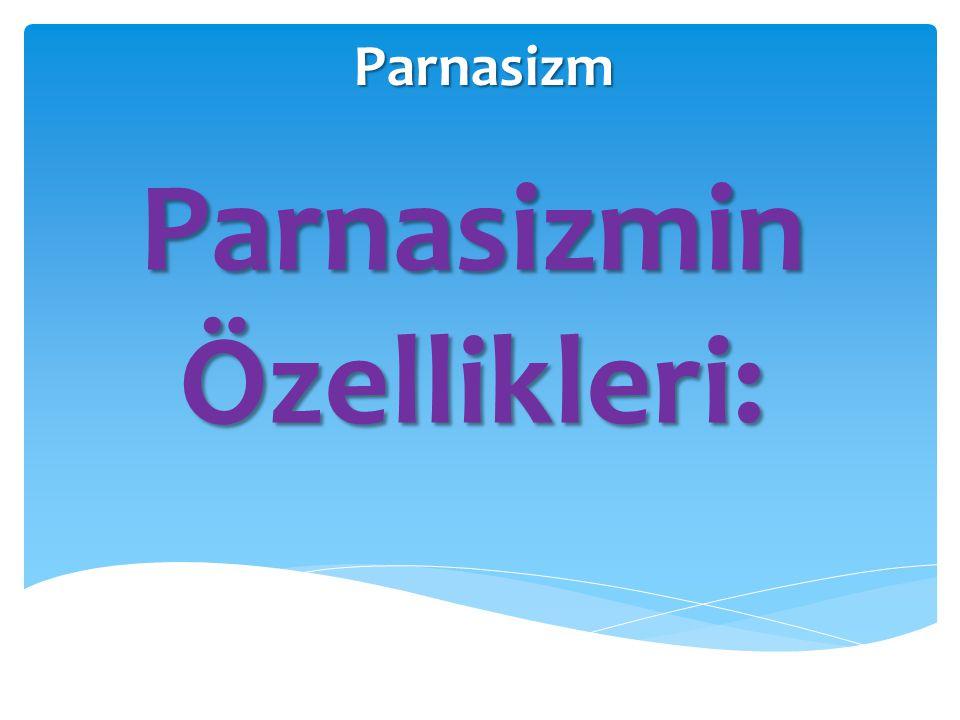 Parnasizm Parnasizmin Özellikleri: