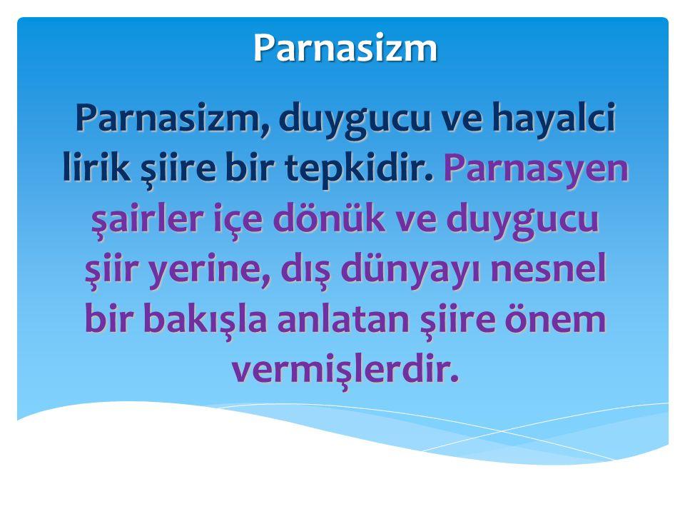 Parnasizm Parnasizm, duygucu ve hayalci lirik şiire bir tepkidir. Parnasyen şairler içe dönük ve duygucu şiir yerine, dış dünyayı nesnel bir bakışla a