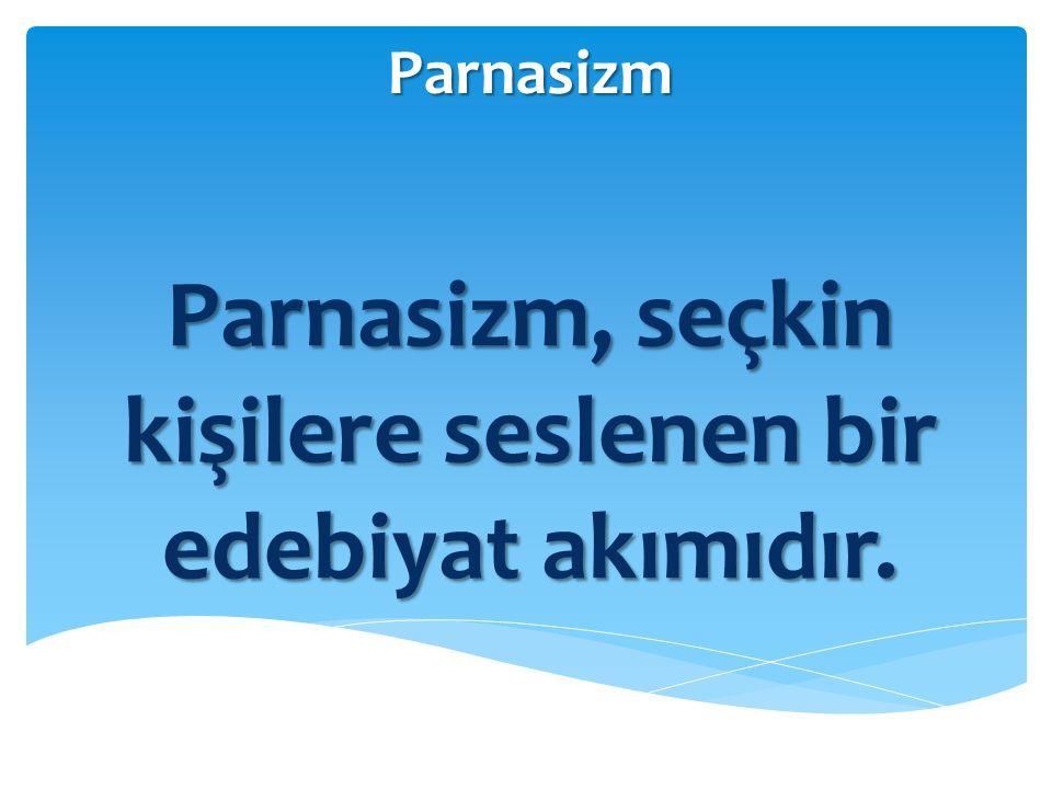Parnasizm Parnasizm, seçkin kişilere seslenen bir edebiyat akımıdır.