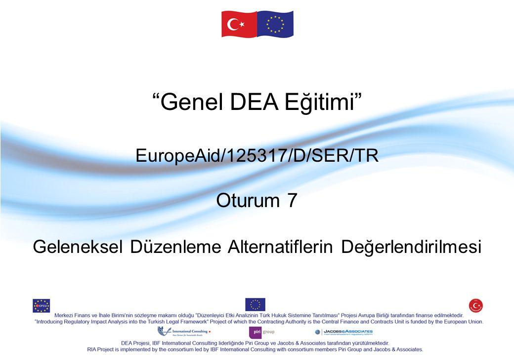 Genel DEA Eğitimi EuropeAid/125317/D/SER/TR Oturum 7 Geleneksel Düzenleme Alternatiflerin Değerlendirilmesi