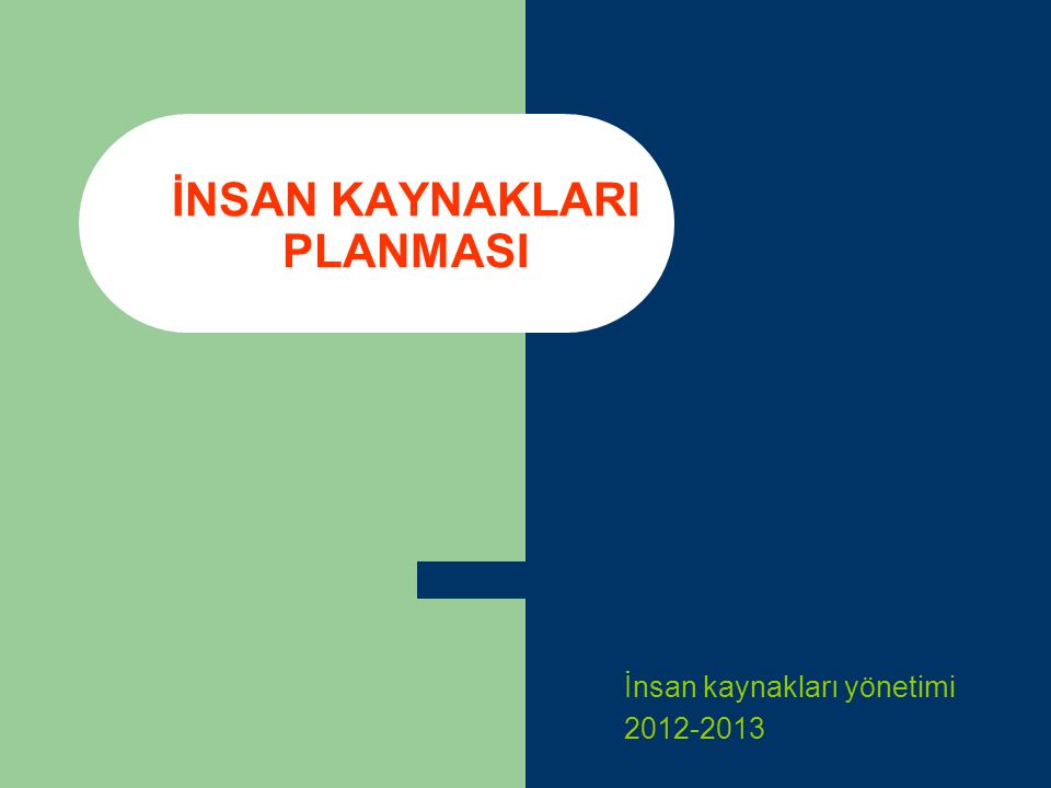 İNSAN KAYNAKLARI PLANMASI İnsan kaynakları yönetimi 2012-2013
