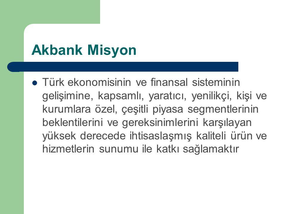 Akbank Misyon Türk ekonomisinin ve finansal sisteminin gelişimine, kapsamlı, yaratıcı, yenilikçi, kişi ve kurumlara özel, çeşitli piyasa segmentlerini