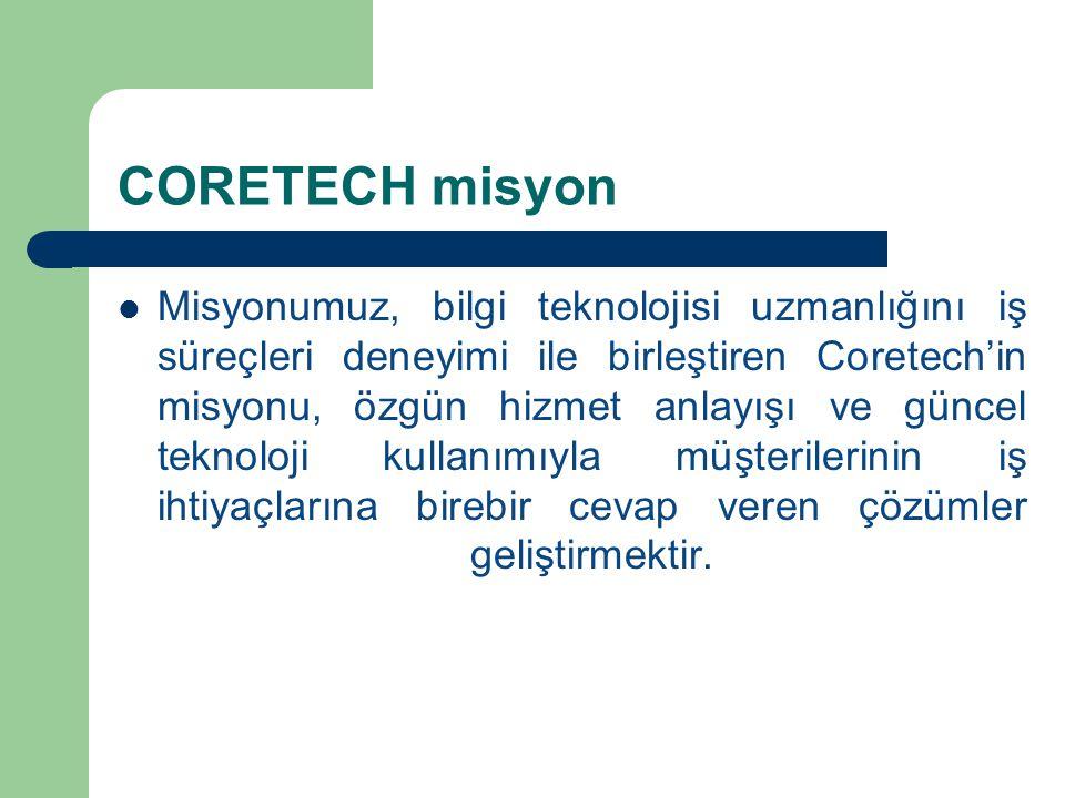 CORETECH misyon Misyonumuz, bilgi teknolojisi uzmanlığını iş süreçleri deneyimi ile birleştiren Coretech'in misyonu, özgün hizmet anlayışı ve güncel t
