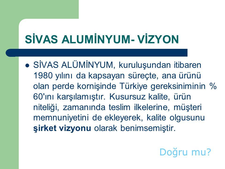 SİVAS ALUMİNYUM- VİZYON SİVAS ALÜMİNYUM, kuruluşundan itibaren 1980 yılını da kapsayan süreçte, ana ürünü olan perde kornişinde Türkiye gereksiniminin