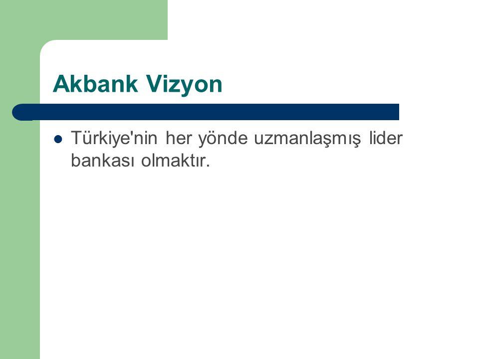Akbank Vizyon Türkiye'nin her yönde uzmanlaşmış lider bankası olmaktır.