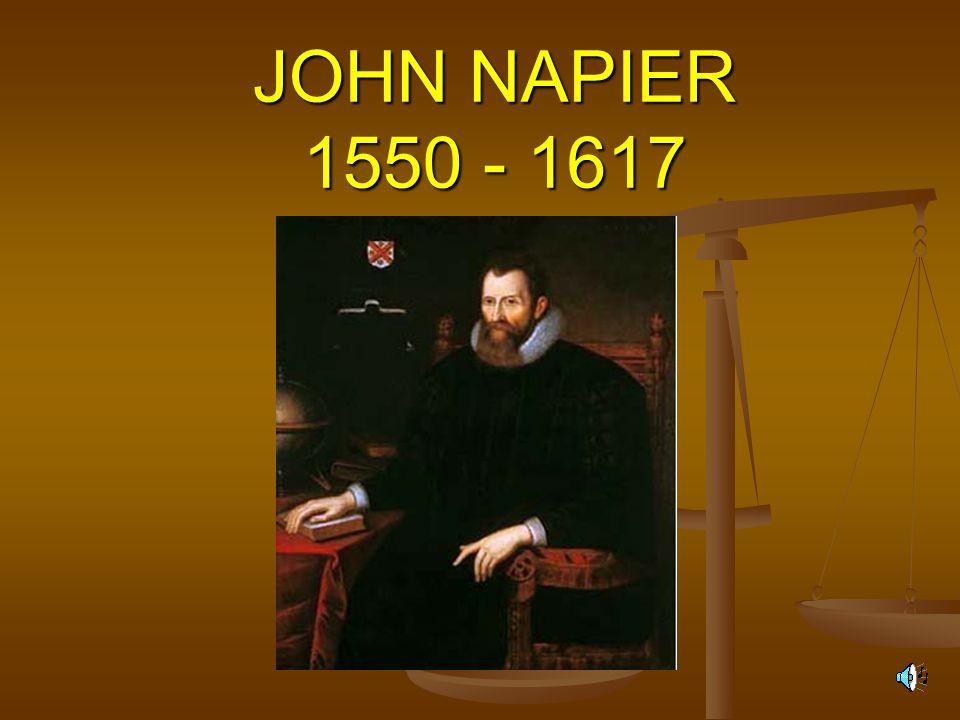 John Napier 1550 yılında İskoçya'da Edinburg yakınlarında Merchiston Şatosu'nda doğdu.