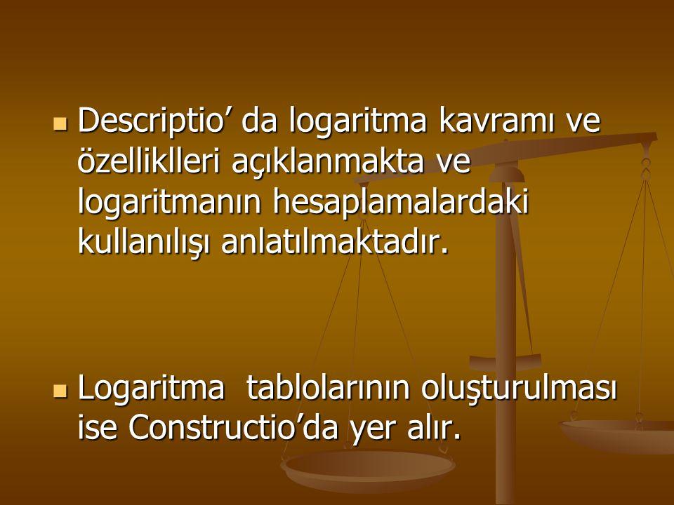 Descriptio' da logaritma kavramı ve özelliklleri açıklanmakta ve logaritmanın hesaplamalardaki kullanılışı anlatılmaktadır. Logaritma tablolarının olu