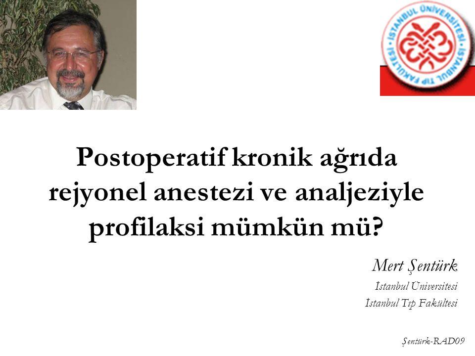 Şentürk-RAD09 Postoperatif kronik ağrıda rejyonel anestezi ve analjeziyle profilaksi mümkün mü? Mert Şentürk İstanbul Üniversitesi İstanbul Tıp Fakült