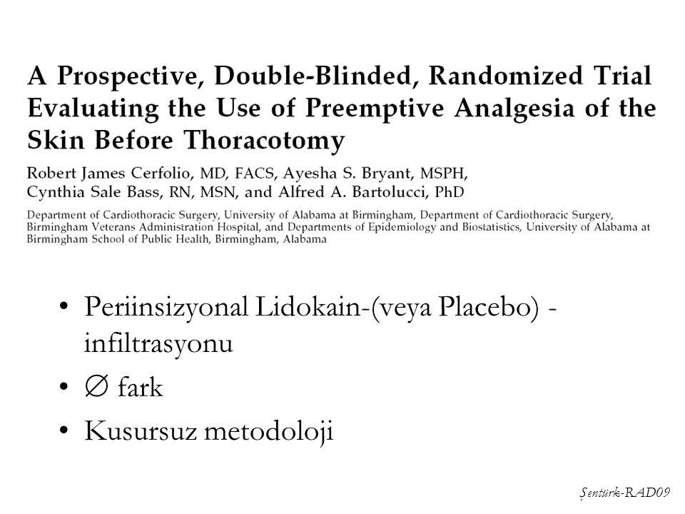 Şentürk-RAD09 Cerfolio Ann Thorac Surg 2003;76:1055 Periinsizyonal Lidokain-(veya Placebo) - infiltrasyonu  fark Kusursuz metodoloji