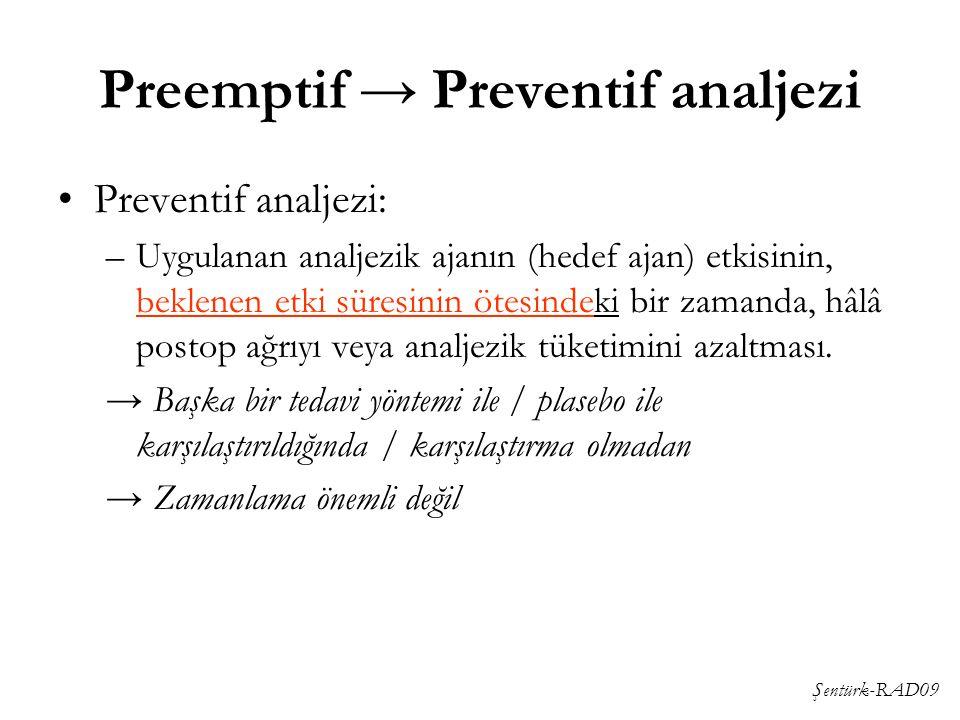 Şentürk-RAD09 Preventif analjezi: –Uygulanan analjezik ajanın (hedef ajan) etkisinin, beklenen etki süresinin ötesindeki bir zamanda, hâlâ postop ağrı