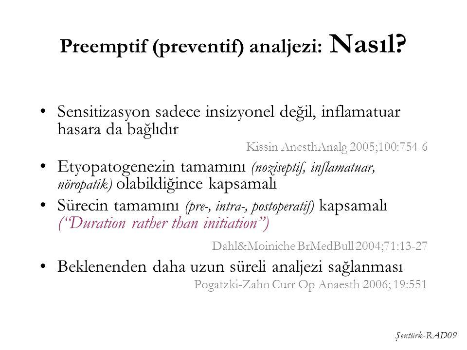 Şentürk-RAD09 Preemptif (preventif) analjezi: Nasıl? Sensitizasyon sadece insizyonel değil, inflamatuar hasara da bağlıdır Kissin AnesthAnalg 2005;100