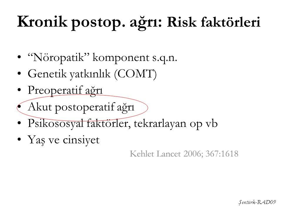 """Şentürk-RAD09 """"Nöropatik"""" komponent s.q.n. Genetik yatkınlık (COMT) Preoperatif ağrı Akut postoperatif ağrı Psikososyal faktörler, tekrarlayan op vb Y"""