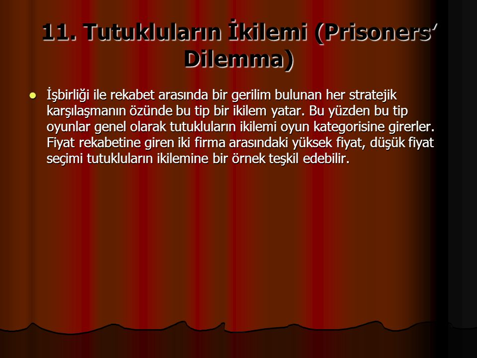 11. Tutukluların İkilemi (Prisoners' Dilemma) İşbirliği ile rekabet arasında bir gerilim bulunan her stratejik karşılaşmanın özünde bu tip bir ikilem