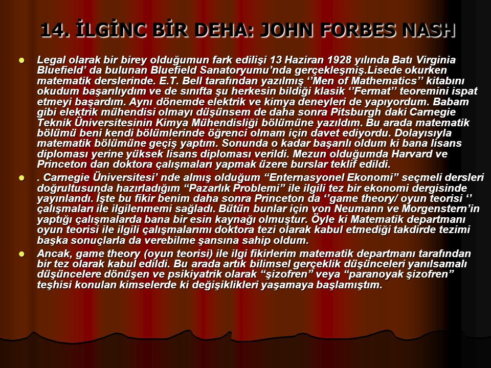 14. İLGİNC BİR DEHA: JOHN FORBES NASH Legal olarak bir birey olduğumun fark edilişi 13 Haziran 1928 yılında Batı Virginia Bluefield' da bulunan Bluefi