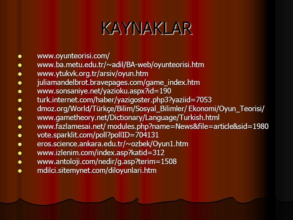 KAYNAKLAR www.oyunteorisi.com/ www.oyunteorisi.com/ www.ba.metu.edu.tr/~adil/BA-web/oyunteorisi.htm www.ba.metu.edu.tr/~adil/BA-web/oyunteorisi.htm ww