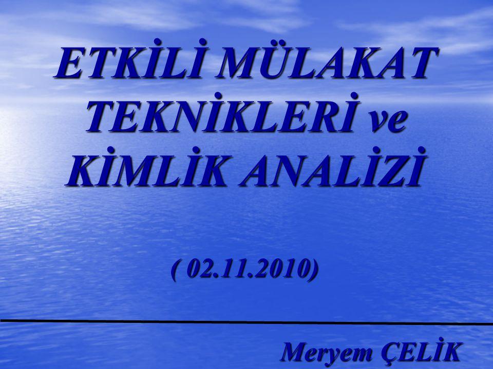 ETKİLİ MÜLAKAT TEKNİKLERİ ve KİMLİK ANALİZİ ( 02.11.2010) Meryem ÇELİK