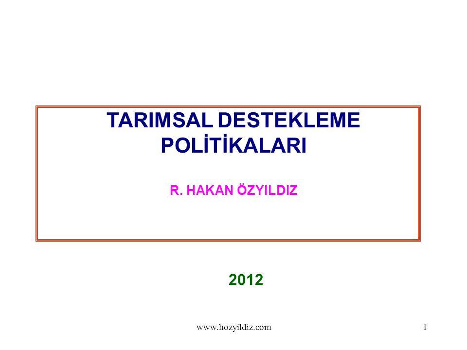 1 TARIMSAL DESTEKLEME POLİTİKALARI R. HAKAN ÖZYILDIZ 2012 www.hozyildiz.com