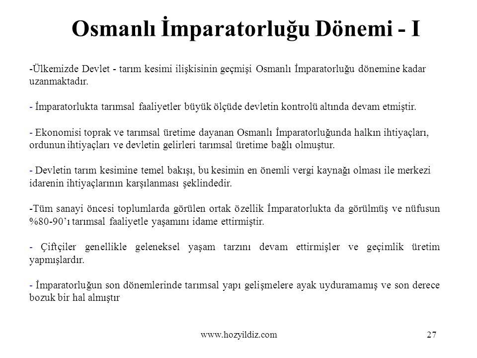 Osmanlı İmparatorluğu Dönemi - I -Ülkemizde Devlet - tarım kesimi ilişkisinin geçmişi Osmanlı İmparatorluğu dönemine kadar uzanmaktadır. - İmparatorlu