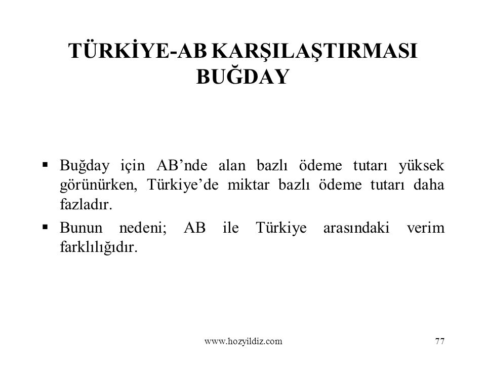 77 TÜRKİYE-AB KARŞILAŞTIRMASI BUĞDAY  Buğday için AB'nde alan bazlı ödeme tutarı yüksek görünürken, Türkiye'de miktar bazlı ödeme tutarı daha fazladı