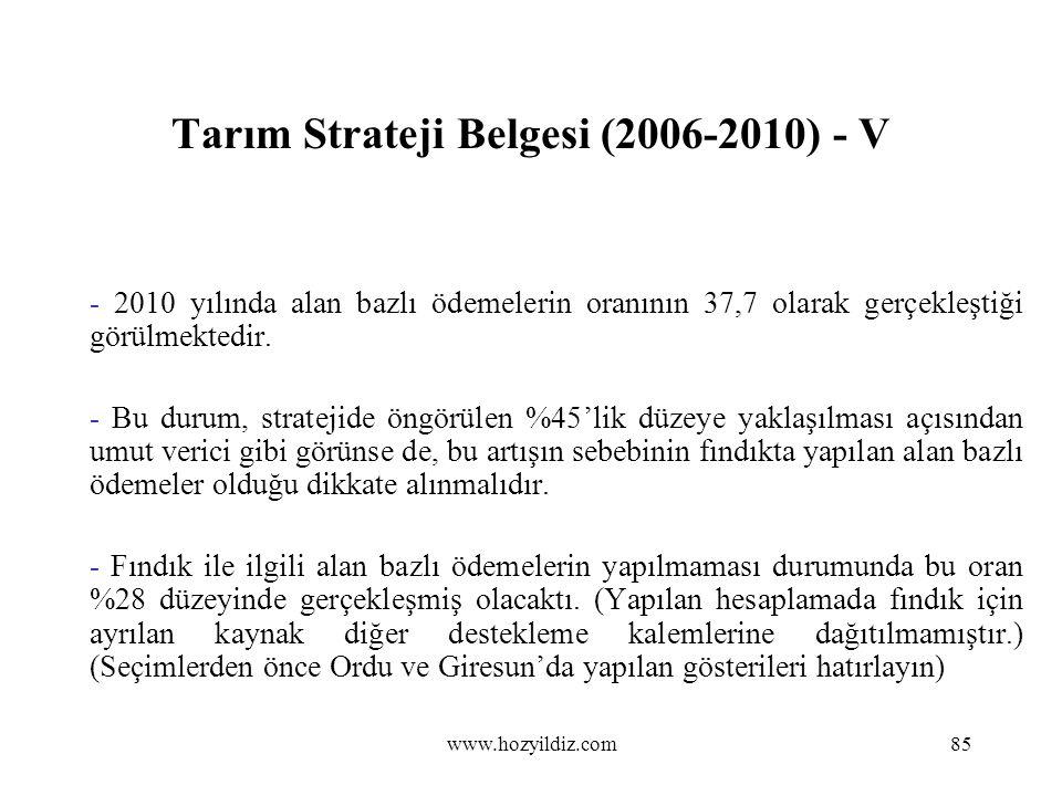 Tarım Strateji Belgesi (2006-2010) - V - 2010 yılında alan bazlı ödemelerin oranının 37,7 olarak gerçekleştiği görülmektedir. - Bu durum, stratejide ö