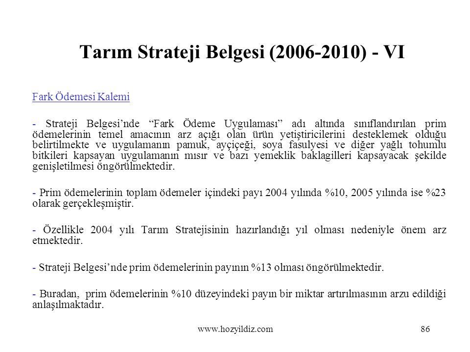 """Tarım Strateji Belgesi (2006-2010) - VI Fark Ödemesi Kalemi - Strateji Belgesi'nde """"Fark Ödeme Uygulaması"""" adı altında sınıflandırılan prim ödemelerin"""