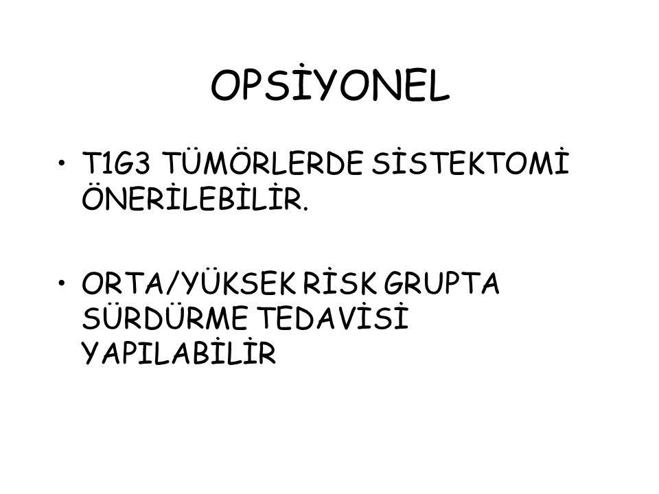 OPSİYONEL T1G3 TÜMÖRLERDE SİSTEKTOMİ ÖNERİLEBİLİR.