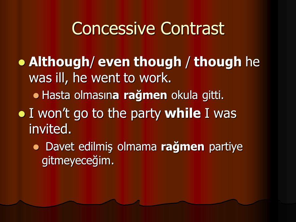 Concessive Contrast Although/ even though / though he was ill, he went to work. Although/ even though / though he was ill, he went to work. Hasta olma