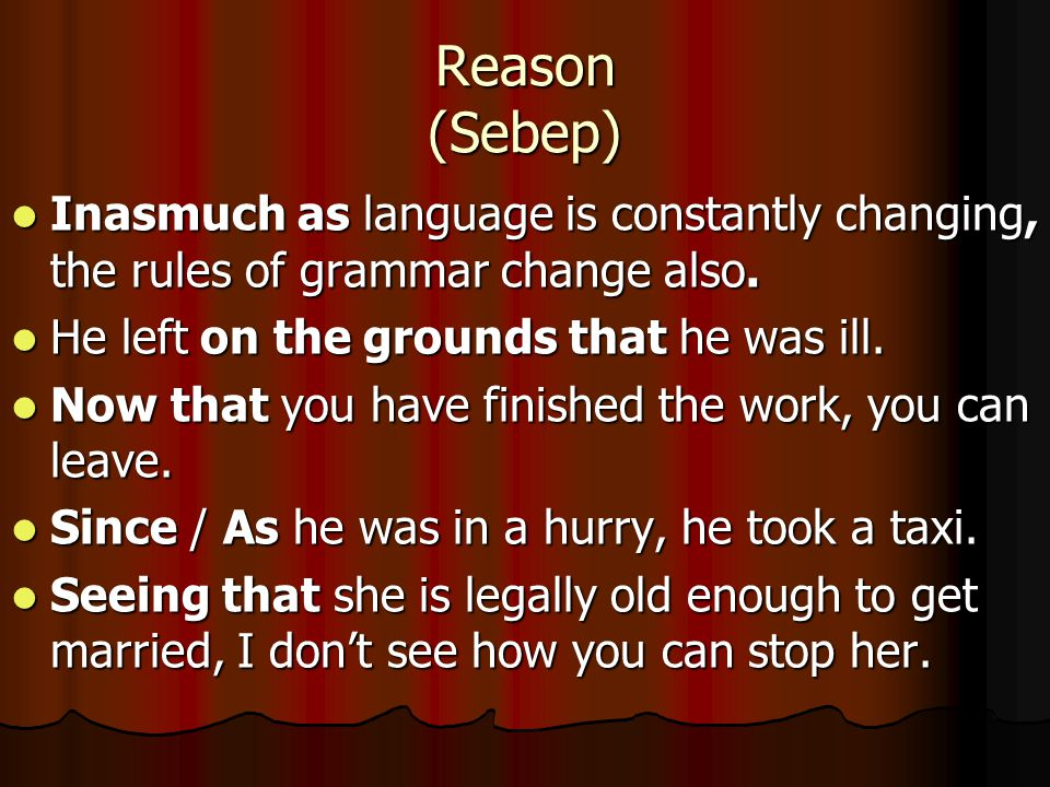 Reason (Sebep) Inasmuch as language is constantly changing, the rules of grammar change also. Inasmuch as language is constantly changing, the rules o