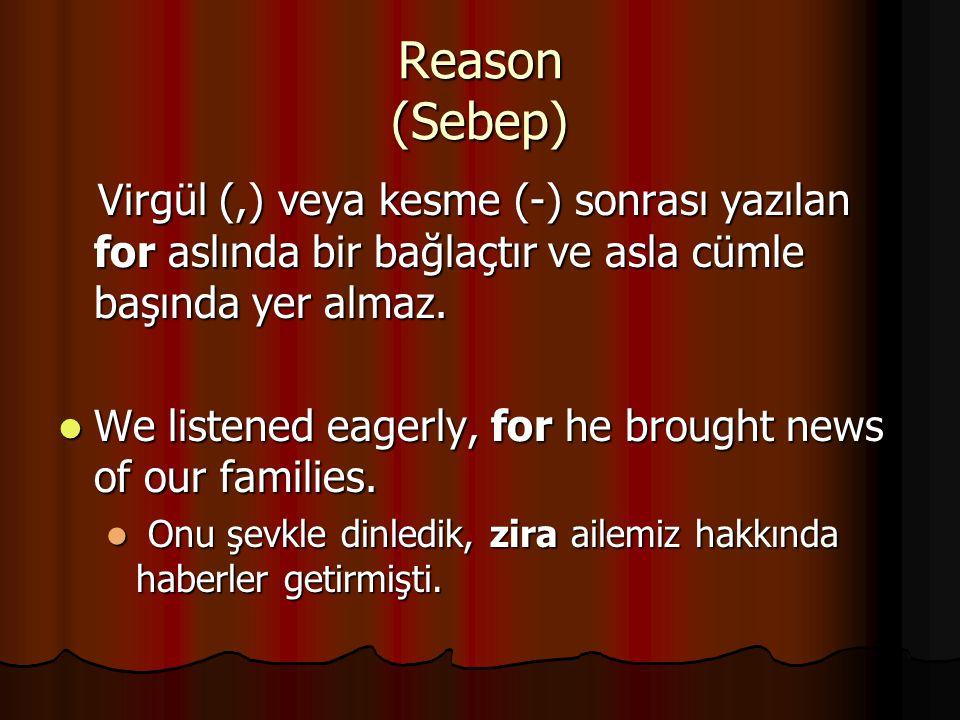 Reason (Sebep) Virgül (,) veya kesme (-) sonrası yazılan for aslında bir bağlaçtır ve asla cümle başında yer almaz. Virgül (,) veya kesme (-) sonrası