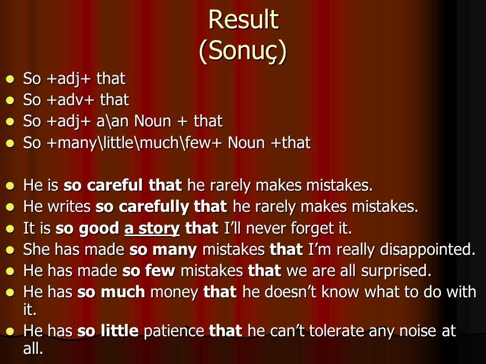 Result (Sonuç) So +adj+ that So +adj+ that So +adv+ that So +adv+ that So +adj+ a\an Noun + that So +adj+ a\an Noun + that So +many\little\much\few+ N