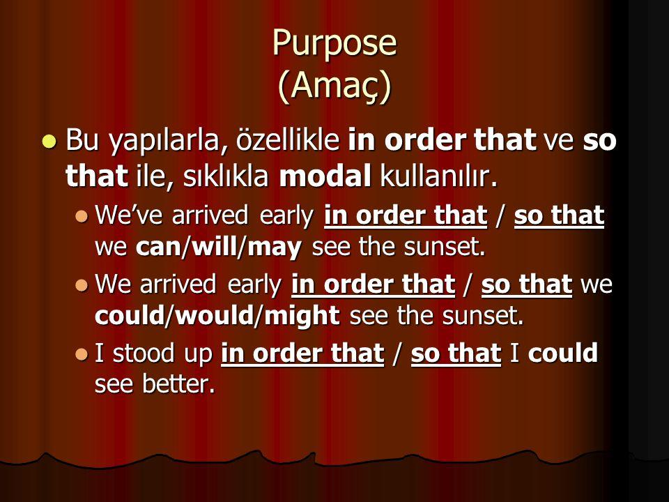 Purpose (Amaç) Bu yapılarla, özellikle in order that ve so that ile, sıklıkla modal kullanılır. Bu yapılarla, özellikle in order that ve so that ile,