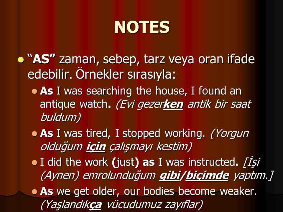 "NOTES ""AS"" zaman, sebep, tarz veya oran ifade edebilir. Örnekler sırasıyla: ""AS"" zaman, sebep, tarz veya oran ifade edebilir. Örnekler sırasıyla: As I"