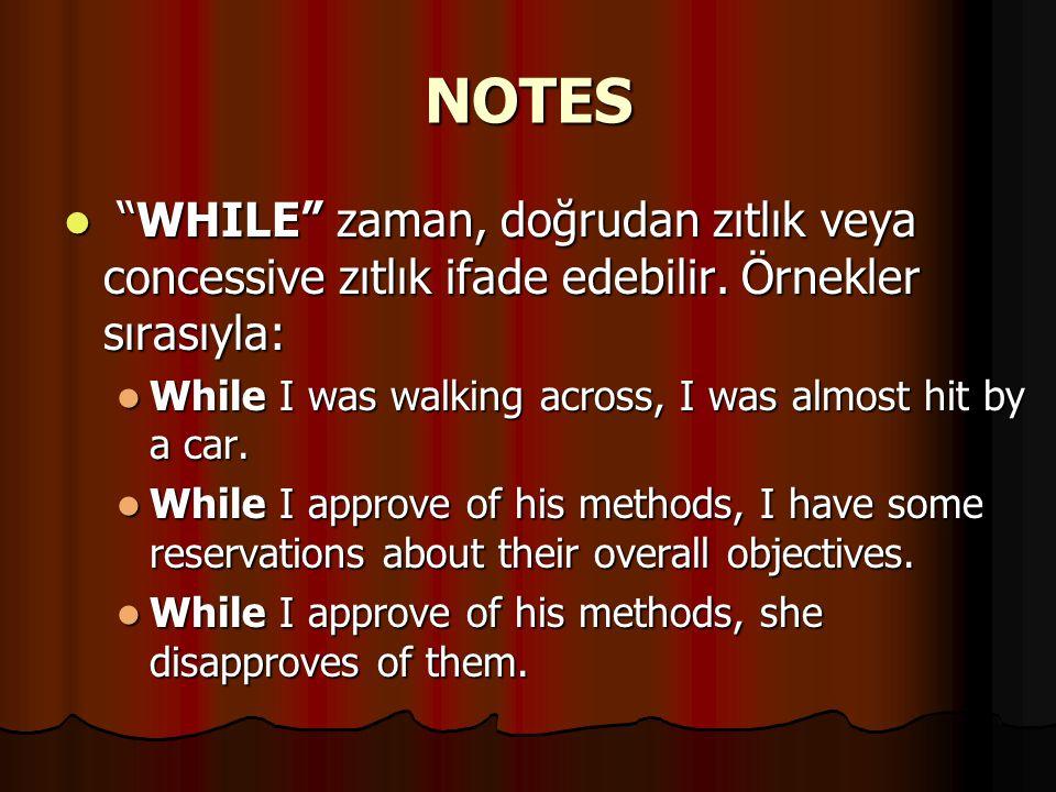 """NOTES """"WHILE"""" zaman, doğrudan zıtlık veya concessive zıtlık ifade edebilir. Örnekler sırasıyla: """"WHILE"""" zaman, doğrudan zıtlık veya concessive zıtlık"""