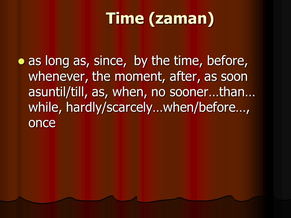 Time (zaman) as long as, since,by the time, before, whenever, the moment, after, as soon asuntil/till, as, when, no sooner…than… while, hardly/scarcel
