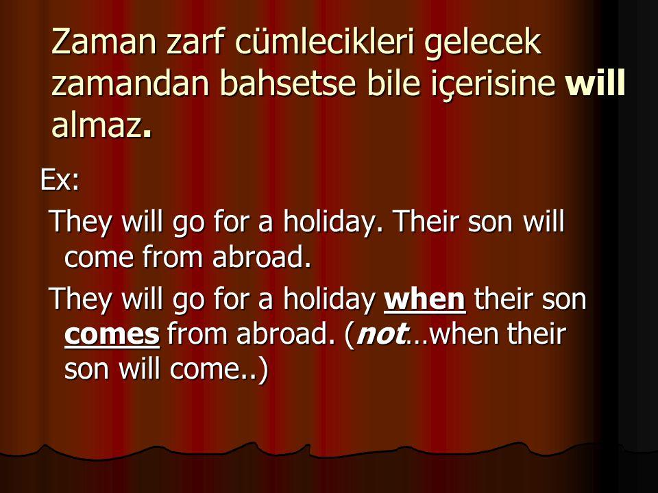 Zaman zarf cümlecikleri gelecek zamandan bahsetse bile içerisine will almaz. Ex: They will go for a holiday. Their son will come from abroad. They wil