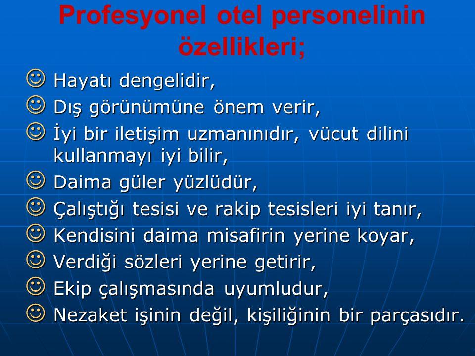 Profesyonel otel personelinin özellikleri; Hayatı dengelidir, Hayatı dengelidir, Dış görünümüne önem verir, Dış görünümüne önem verir, İyi bir iletişi