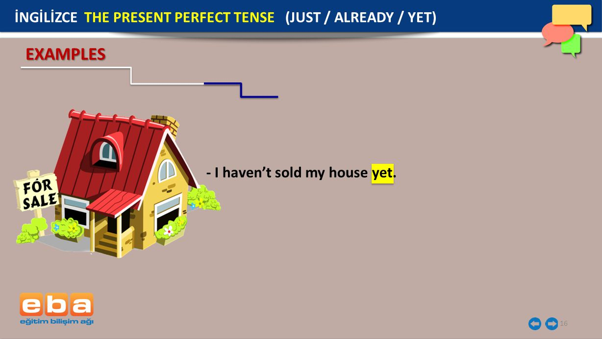 16 EXAMPLES İNGİLİZCE THE PRESENT PERFECT TENSE (JUST / ALREADY / YET) - I haven't sold my house yet.