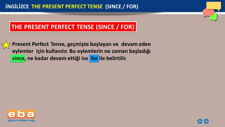 2 Present Perfect Tense, geçmişte başlayan ve devam eden eylemler için kullanılır. Bu eylemlerin ne zaman başladığı since, ne kadar devam ettiği ise f