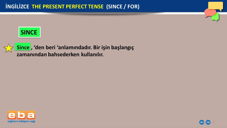 3 SINCE İNGİLİZCE THE PRESENT PERFECT TENSE (SINCE / FOR) Since, 'den beri 'anlamındadır. Bir işin başlangıç zamanından bahsederken kullanılır.
