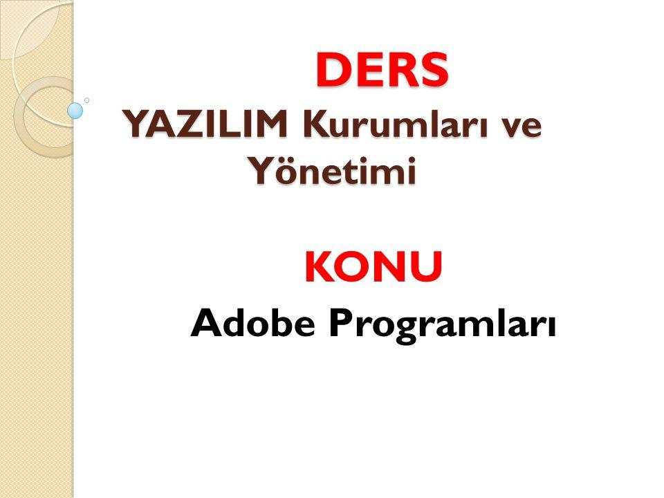 DERS YAZILIM Kurumları ve Yönetimi DERS YAZILIM Kurumları ve Yönetimi KONU Adobe Programları