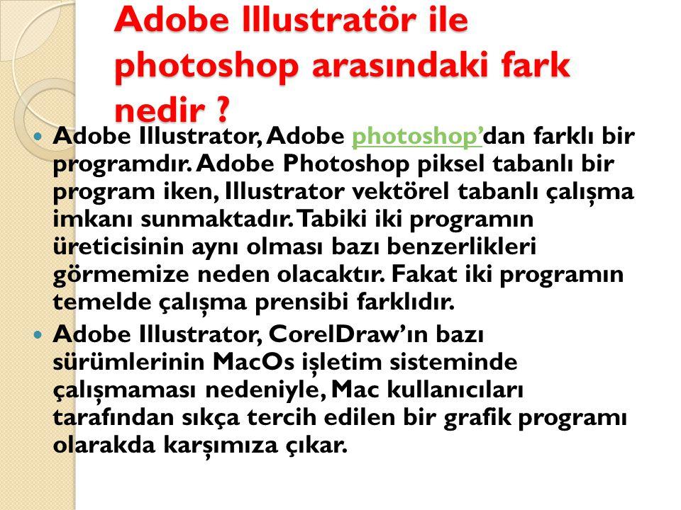 Adobe lllustratör ile photoshop arasındaki fark nedir .
